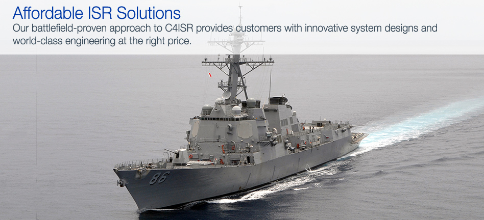 Affordable ISR Solutions - Our battlefield-proven approach to C4ISR provides customers with innovative system designs and world-class engineering at the right price.